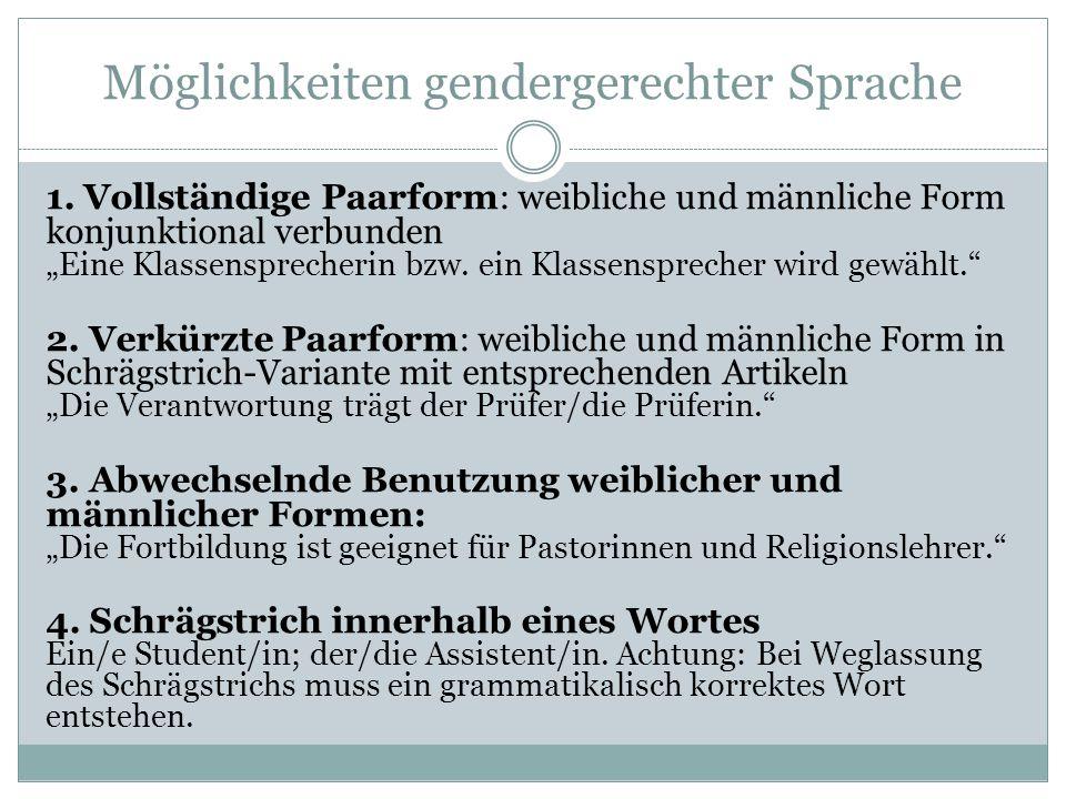 """Möglichkeiten gendergerechter Sprache 1. Vollständige Paarform: weibliche und männliche Form konjunktional verbunden """"Eine Klassensprecherin bzw. ein"""