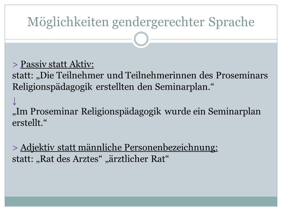 """Möglichkeiten gendergerechter Sprache > Passiv statt Aktiv: statt: """"Die Teilnehmer und Teilnehmerinnen des Proseminars Religionspädagogik erstellten d"""