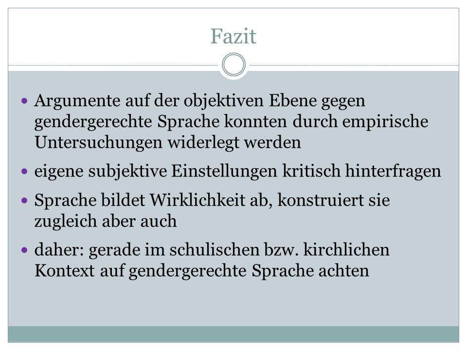 Fazit Argumente auf der objektiven Ebene gegen gendergerechte Sprache konnten durch empirische Untersuchungen widerlegt werden eigene subjektive Einst