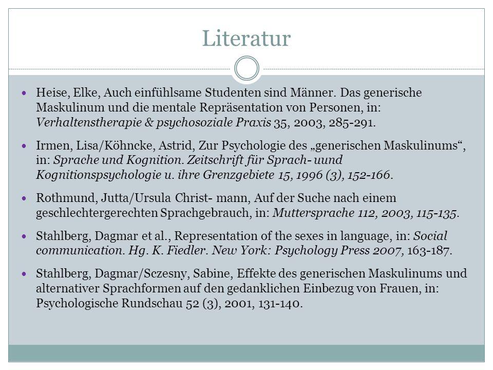 Literatur Heise, Elke, Auch einfühlsame Studenten sind Männer. Das generische Maskulinum und die mentale Repräsentation von Personen, in: Verhaltensth