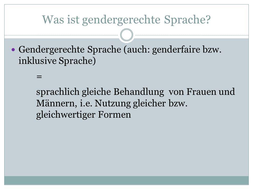 Was ist gendergerechte Sprache? Gendergerechte Sprache (auch: genderfaire bzw. inklusive Sprache) = sprachlich gleiche Behandlung von Frauen und Männe