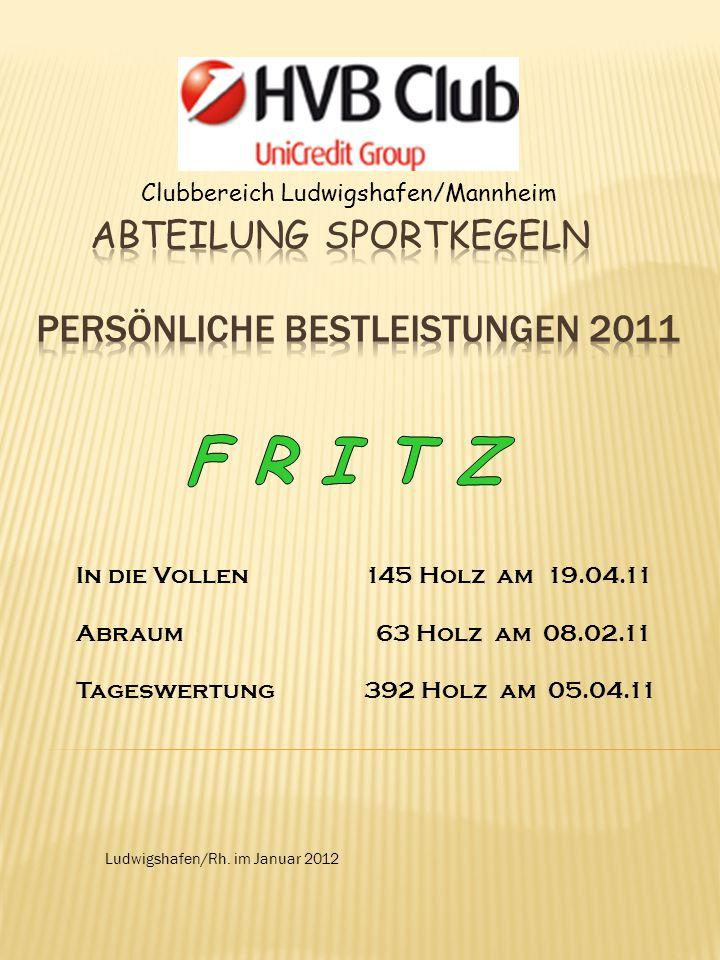 Clubbereich Ludwigshafen/Mannheim Ludwigshafen/Rh. im Januar 2012 In die Vollen145 Holz am 19.04.11 Abraum 63 Holz am 08.02.11 Tageswertung392 Holz am