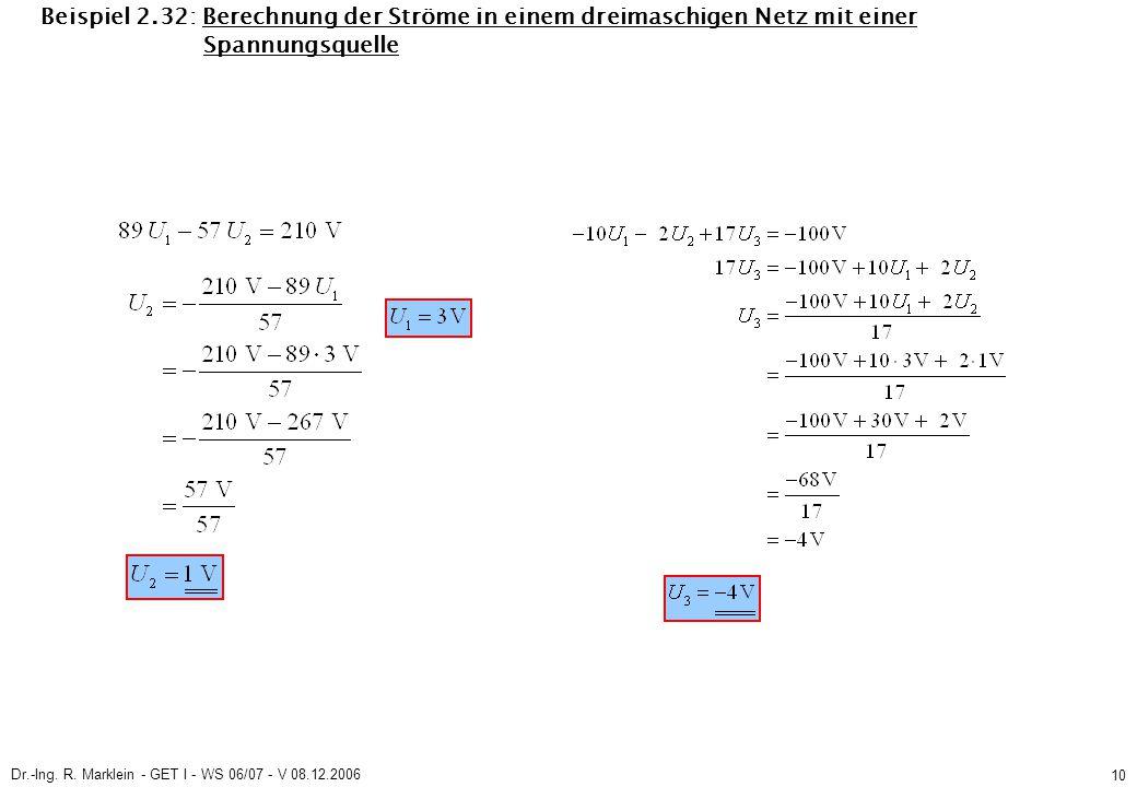 Dr.-Ing. R. Marklein - GET I - WS 06/07 - V 08.12.2006 10 Beispiel 2.32: Berechnung der Ströme in einem dreimaschigen Netz mit einer Spannungsquelle