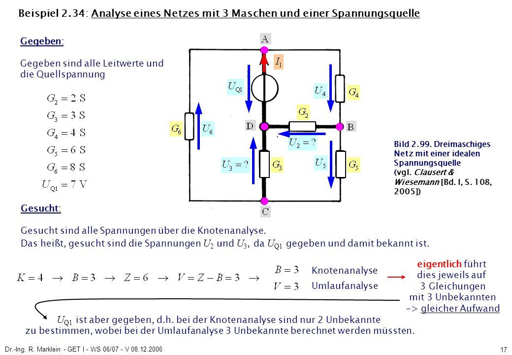 Dr.-Ing. R. Marklein - GET I - WS 06/07 - V 08.12.2006 17 Beispiel 2.34: Analyse eines Netzes mit 3 Maschen und einer Spannungsquelle Gegeben: Gegeben