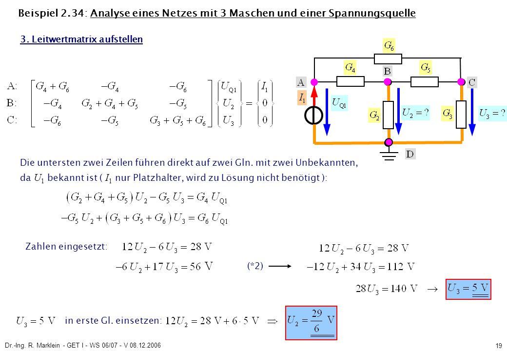 Dr.-Ing. R. Marklein - GET I - WS 06/07 - V 08.12.2006 19 Beispiel 2.34: Analyse eines Netzes mit 3 Maschen und einer Spannungsquelle 3. Leitwertmatri