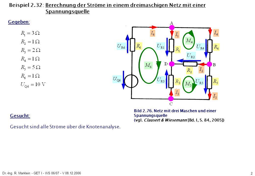 Dr.-Ing. R. Marklein - GET I - WS 06/07 - V 08.12.2006 2 Beispiel 2.32: Berechnung der Ströme in einem dreimaschigen Netz mit einer Spannungsquelle Ge