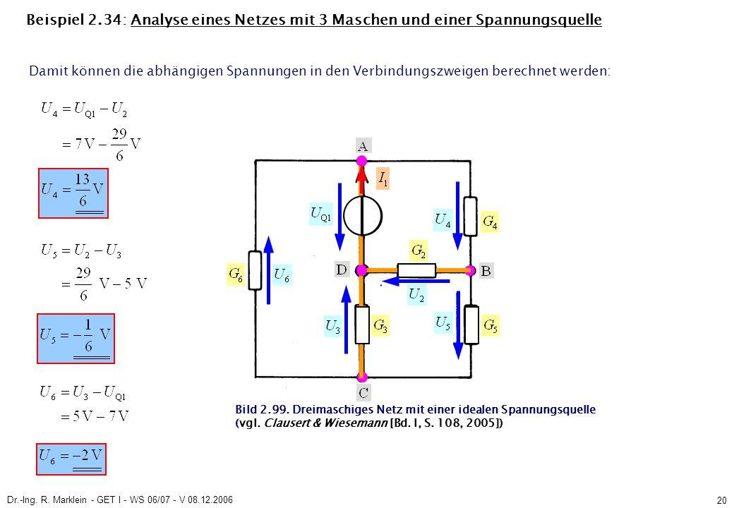 Dr.-Ing. R. Marklein - GET I - WS 06/07 - V 08.12.2006 20 Beispiel 2.34: Analyse eines Netzes mit 3 Maschen und einer Spannungsquelle Damit können die