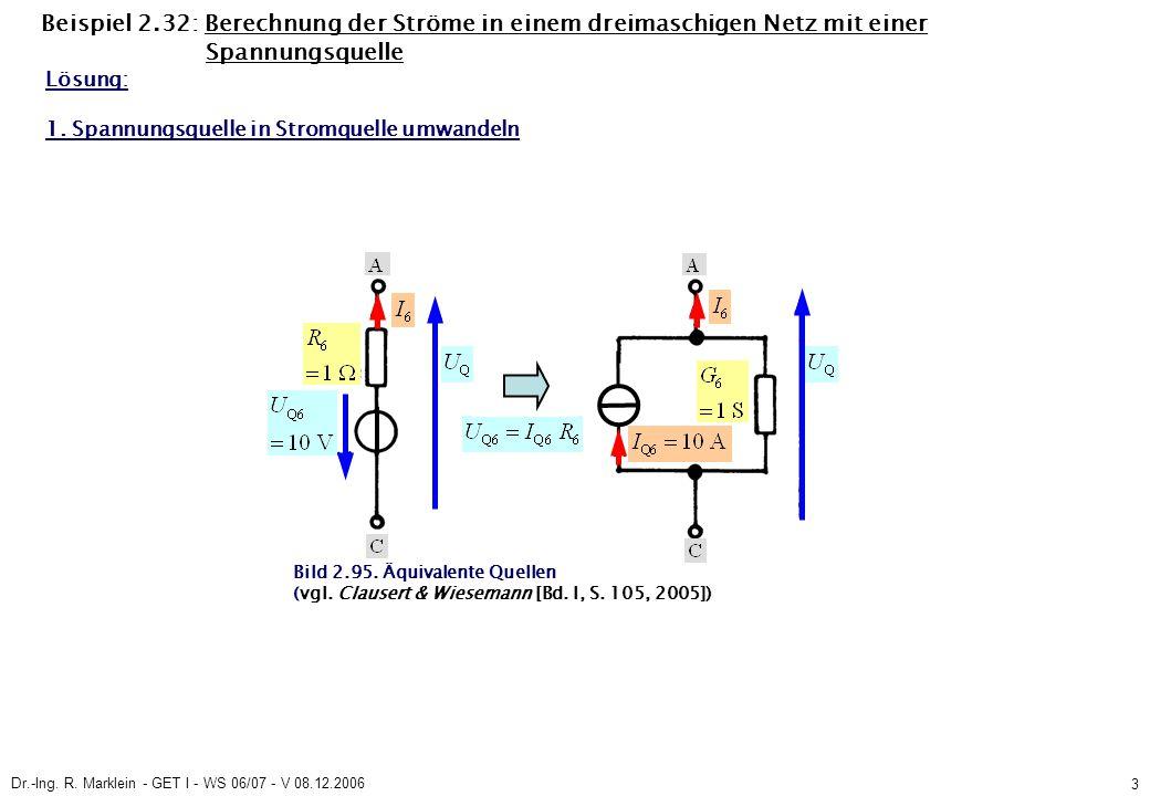 Dr.-Ing. R. Marklein - GET I - WS 06/07 - V 08.12.2006 3 Beispiel 2.32: Berechnung der Ströme in einem dreimaschigen Netz mit einer Spannungsquelle Lö