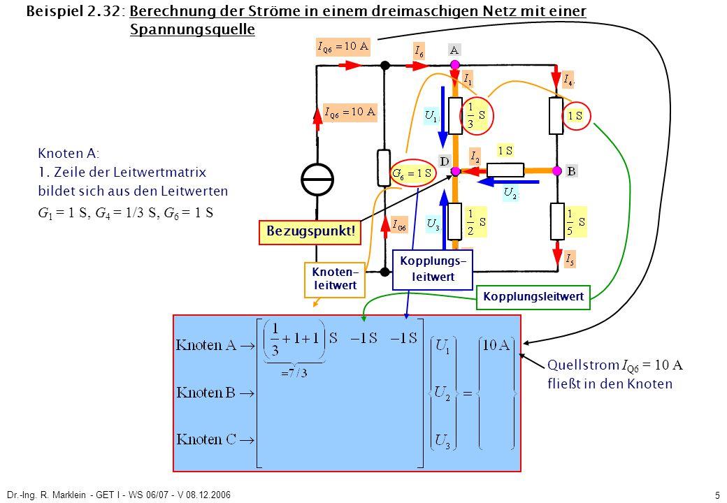 Dr.-Ing. R. Marklein - GET I - WS 06/07 - V 08.12.2006 5 Beispiel 2.32: Berechnung der Ströme in einem dreimaschigen Netz mit einer Spannungsquelle Kn