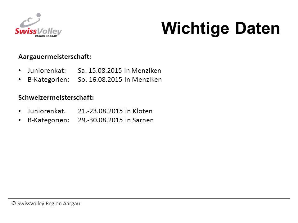 © SwissVolley Region Aargau Wichtige Daten Aargauermeisterschaft: Juniorenkat:Sa. 15.08.2015 in Menziken B-Kategorien:So. 16.08.2015 in Menziken Schwe