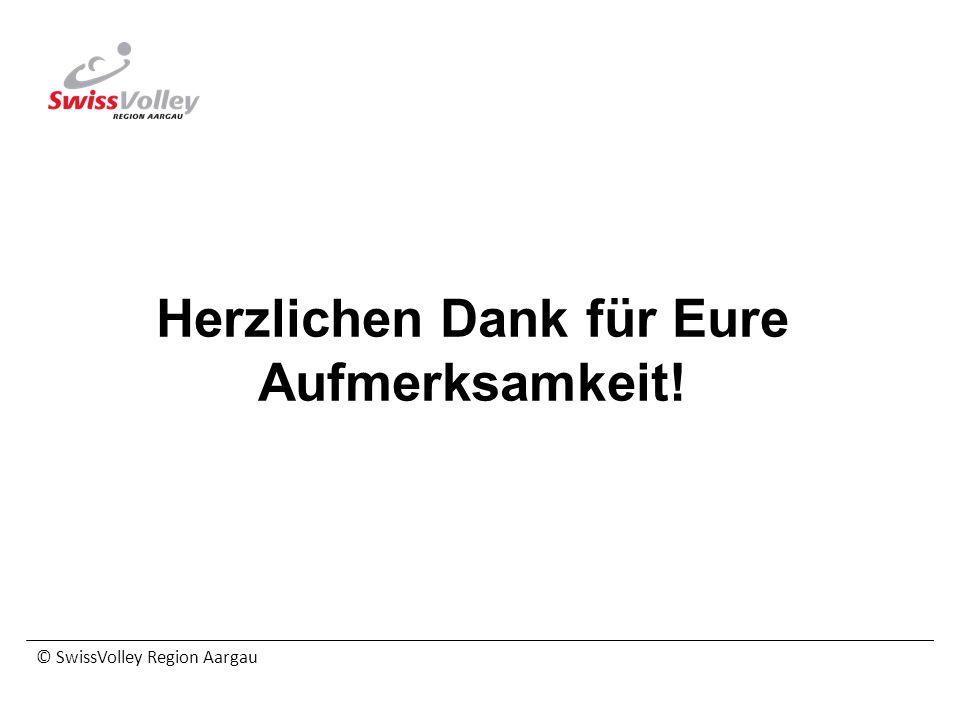 © SwissVolley Region Aargau Herzlichen Dank für Eure Aufmerksamkeit!