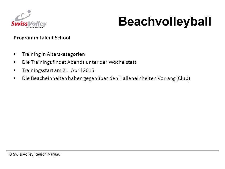 © SwissVolley Region Aargau Beachvolleyball Programm Talent School Training in Alterskategorien Die Trainings findet Abends unter der Woche statt Trai