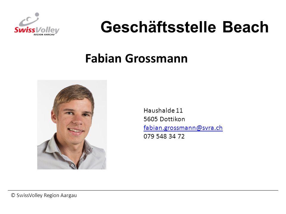 © SwissVolley Region Aargau Geschäftsstelle Beach Fabian Grossmann Haushalde 11 5605 Dottikon fabian.grossmann@svra.ch 079 548 34 72