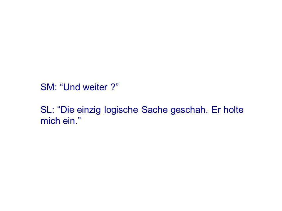 SM: Und dann SL: Die einzig logische Sache, die geschehen konnte.