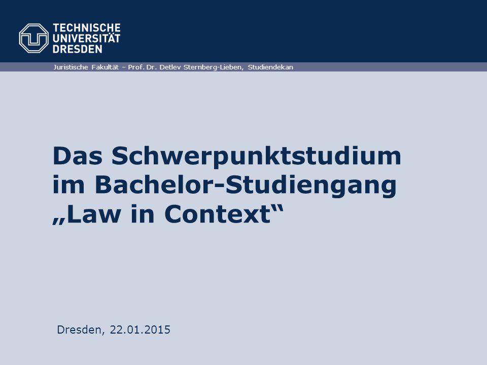 "Juristische Fakultät – Prof. Dr. Detlev Sternberg-Lieben, Studiendekan Das Schwerpunktstudium im Bachelor-Studiengang ""Law in Context"" Dresden, 22.01."