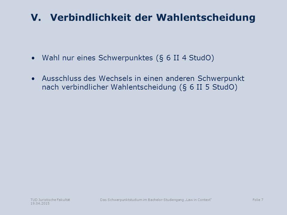 """TUD Juristische Fakultät 19.04.2015 Das Schwerpunktstudium im Bachelor-Studiengang """"Law in Context""""Folie 7 V. Verbindlichkeit der Wahlentscheidung Wah"""
