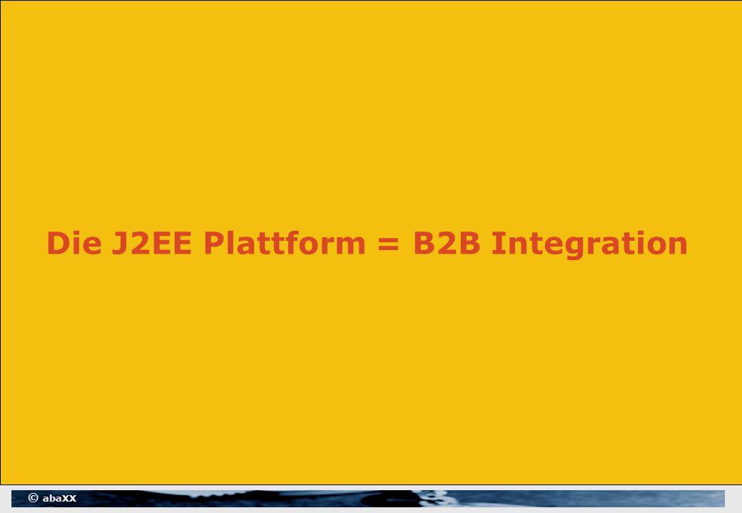 © abaXX Die J2EE Plattform = B2B Integration