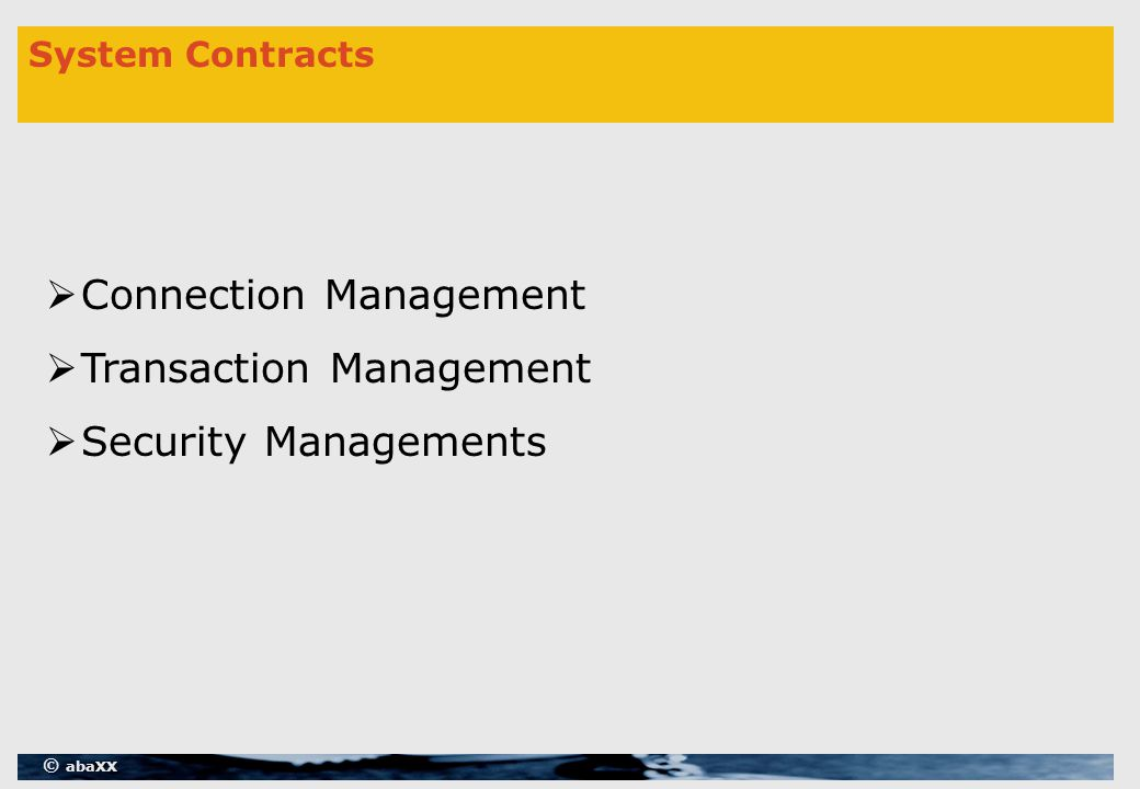 © abaXX System Contracts  Connection Management  Transaction Management  Security Managements