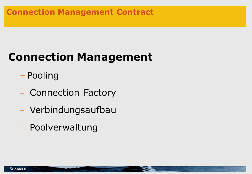 © abaXX Connection Management Contract Connection Management –Pooling – Connection Factory – Verbindungsaufbau – Poolverwaltung