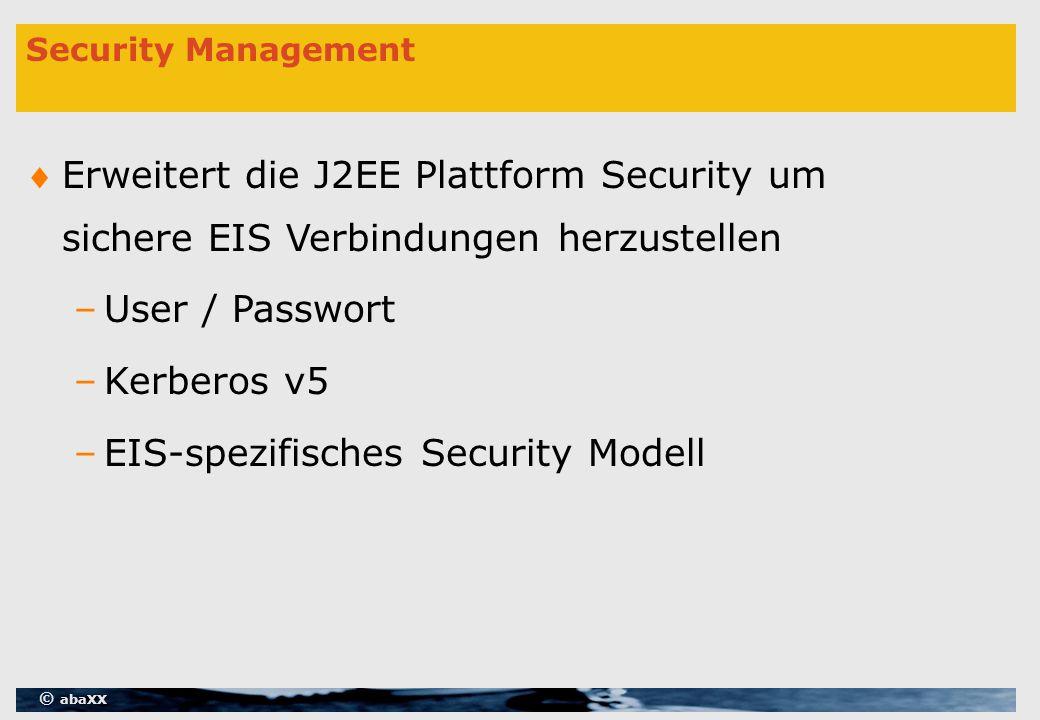 © abaXX Security Management Erweitert die J2EE Plattform Security um sichere EIS Verbindungen herzustellen –User / Passwort –Kerberos v5 –EIS-spezifisches Security Modell