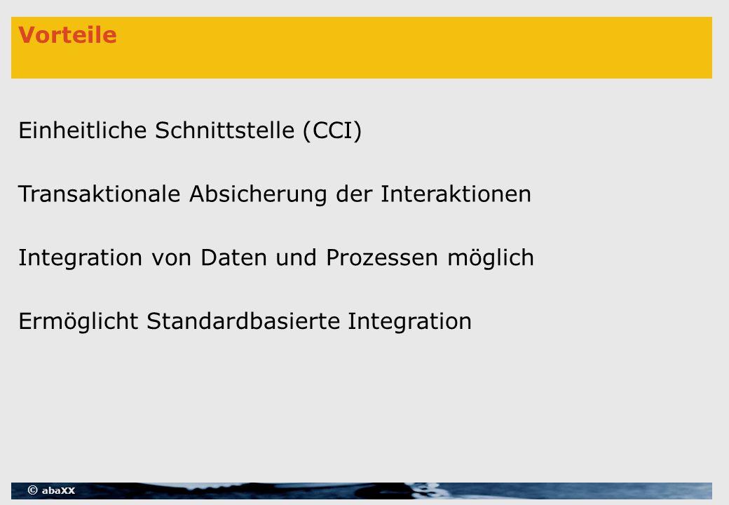 © abaXX Vorteile Einheitliche Schnittstelle (CCI) Transaktionale Absicherung der Interaktionen Integration von Daten und Prozessen möglich Ermöglicht Standardbasierte Integration