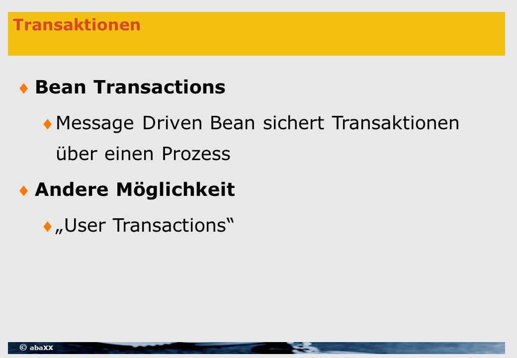 """© abaXX Transaktionen Bean Transactions Message Driven Bean sichert Transaktionen über einen Prozess Andere Möglichkeit """"User Transactions"""