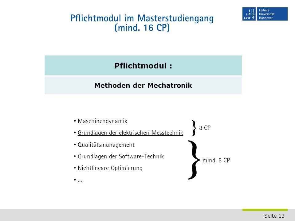 Seite 13 Pflichtmodul im Masterstudiengang (mind. 16 CP) Pflichtmodul : Methoden der Mechatronik Maschinendynamik Grundlagen der elektrischen Messtech