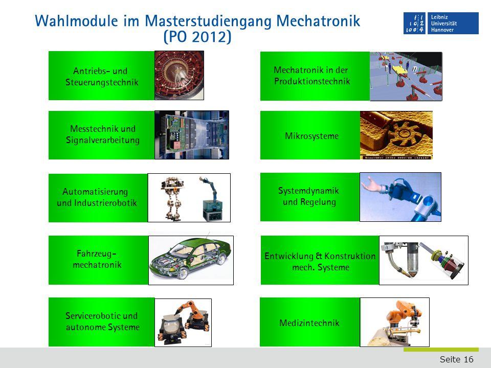 Seite 16 Wahlmodule im Masterstudiengang Mechatronik (PO 2012) Fahrzeug- mechatronik Automatisierung und Industrierobotik Antriebs- und Steuerungstech