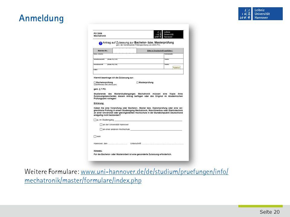 Seite 20 Anmeldung Weitere Formulare: www.uni-hannover.de/de/studium/pruefungen/info/ mechatronik/master/formulare/index.phpwww.uni-hannover.de/de/studium/pruefungen/info/ mechatronik/master/formulare/index.php