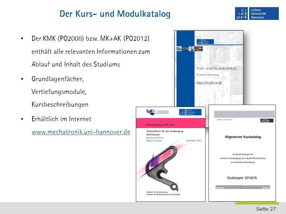 Seite 27 Der Kurs- und Modulkatalog Der KMK (PO2008) bzw. MK+AK (PO2012) enthält alle relevanten Informationen zum Ablauf und Inhalt des Studiums Grun