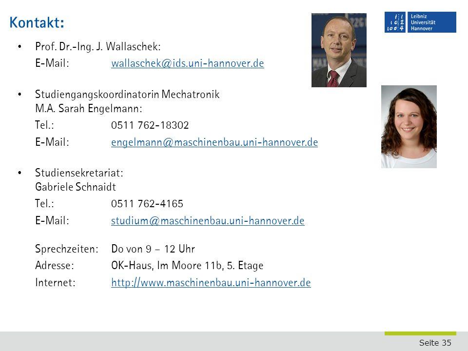 Seite 35 Kontakt: Prof. Dr.-Ing. J. Wallaschek: E-Mail:wallaschek@ids.uni-hannover.dewallaschek@ids.uni-hannover.de Studiengangskoordinatorin Mechatro