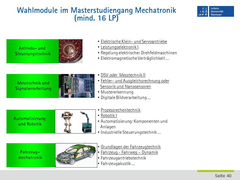Seite 40 Wahlmodule im Masterstudiengang Mechatronik (mind. 16 LP) Fahrzeug- mechatronik Automatisierung und Robotik Antriebs- und Steuerungstechnik M