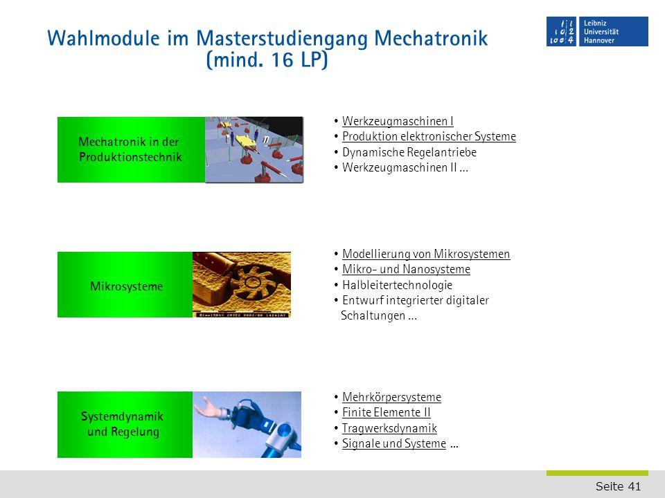 Seite 41 Wahlmodule im Masterstudiengang Mechatronik (mind. 16 LP) Mikrosysteme Mechatronik in der Produktionstechnik Systemdynamik und Regelung Werkz