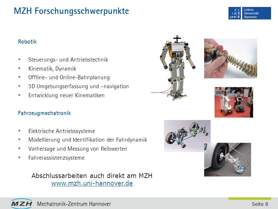Seite 8 MZH Forschungsschwerpunkte Robotik  Steuerungs- und Antriebstechnik  Kinematik, Dynamik  Offline- und Online-Bahnplanung  3D Umgebungserfa