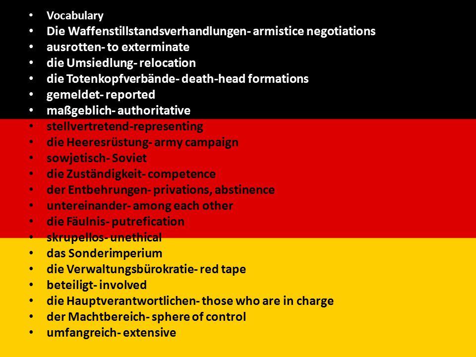 Vocabulary Die Waffenstillstandsverhandlungen- armistice negotiations ausrotten- to exterminate die Umsiedlung- relocation die Totenkopfverbände- deat