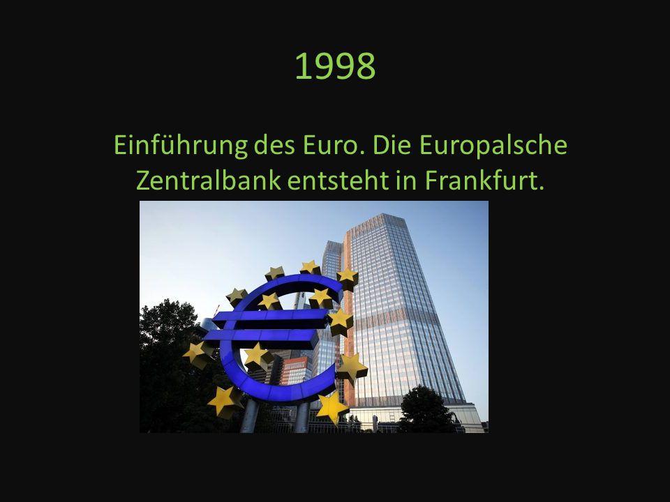 1998 Einführung des Euro. Die Europalsche Zentralbank entsteht in Frankfurt.