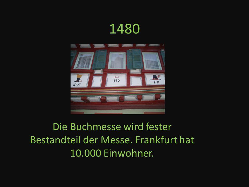 1530 Frankfurt wird Zentrum, des Buchdrucks und Buchhandels.