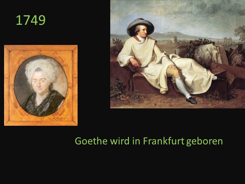 1749 Goethe wird in Frankfurt geboren