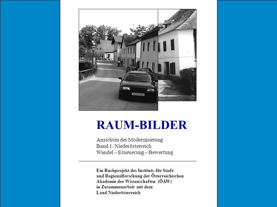 RAUM-BILDER Ansichten der Modernisierung Band 1: Niederösterreich Wandel – Erneuerung – Bewertung Ein Buchprojekt des Instituts für Stadt- und Regionalforschung der Österreichischen Akademie der Wissenschaften (ÖAW) in Zusammenarbeit mit dem Land Niederösterreich