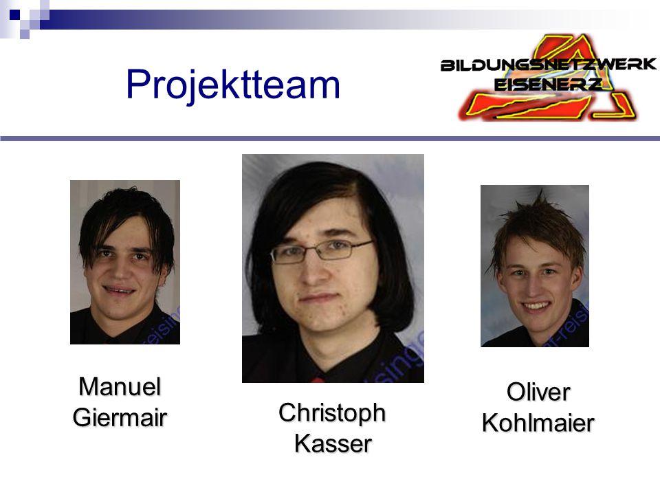 Projektteam Manuel Giermair Christoph Kasser Oliver Kohlmaier