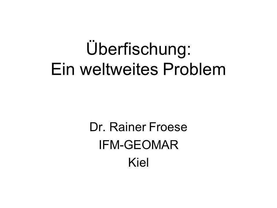 Überfischung: Ein weltweites Problem Dr. Rainer Froese IFM-GEOMAR Kiel