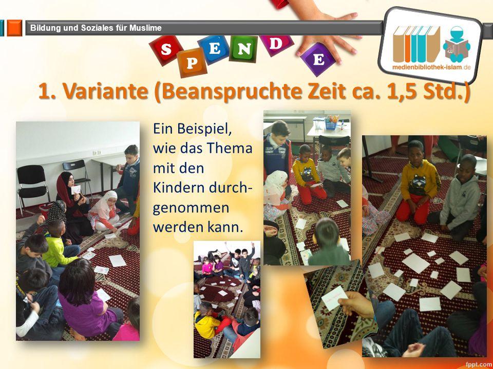 Bildung und Soziales für Muslime E N E P S D 1. Variante (Beanspruchte Zeit ca. 1,5 Std.) Ein Beispiel, wie das Thema mit den Kindern durch- genommen