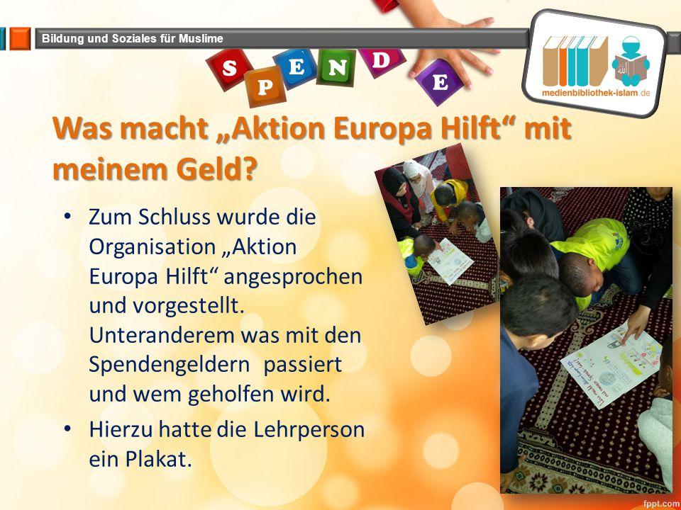"""Bildung und Soziales für Muslime E N E P S D Was macht """"Aktion Europa Hilft"""" mit meinem Geld? Zum Schluss wurde die Organisation """"Aktion Europa Hilft"""""""