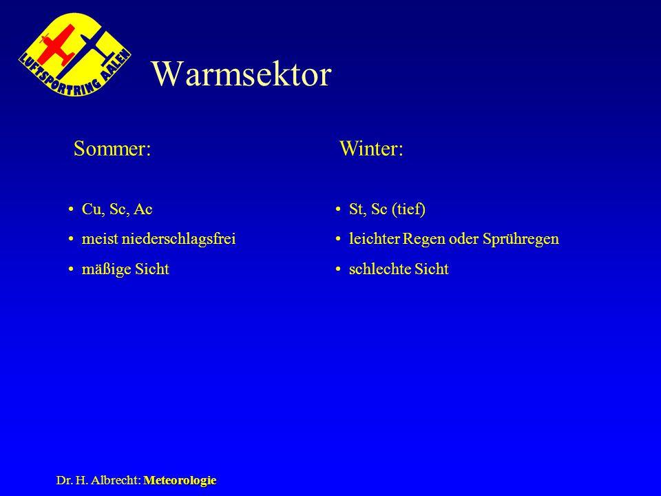 Meteorologie Dr. H. Albrecht: Meteorologie Warmsektor Sommer:Winter: Cu, Sc, Ac meist niederschlagsfrei mäßige Sicht St, Sc (tief) leichter Regen oder