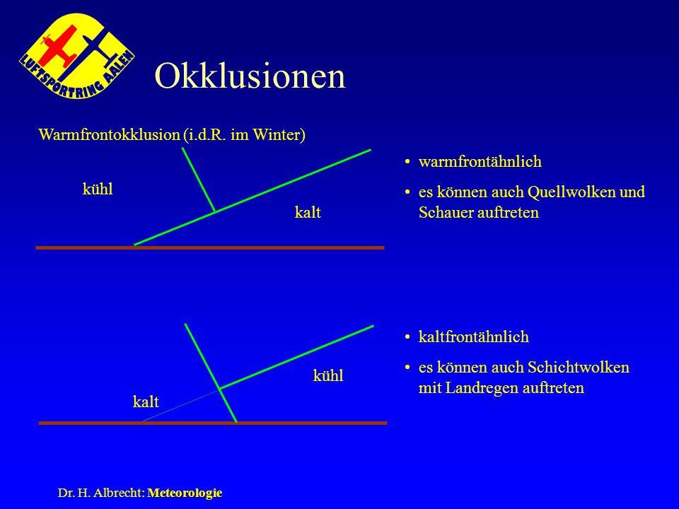 Meteorologie Dr. H. Albrecht: Meteorologie Okklusionen kalt kühl kalt kühl Warmfrontokklusion (i.d.R. im Winter) warmfrontähnlich es können auch Quell