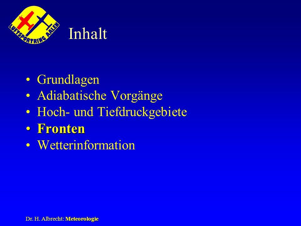 Meteorologie Dr. H. Albrecht: Meteorologie Inhalt Grundlagen Adiabatische Vorgänge Hoch- und Tiefdruckgebiete FrontenFronten Wetterinformation