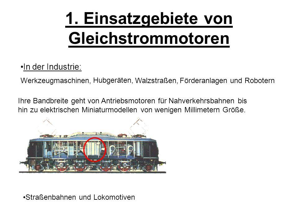 1. Einsatzgebiete von Gleichstrommotoren Ihre Bandbreite geht von Antriebsmotoren für Nahverkehrsbahnen bis hin zu elektrischen Miniaturmodellen von w