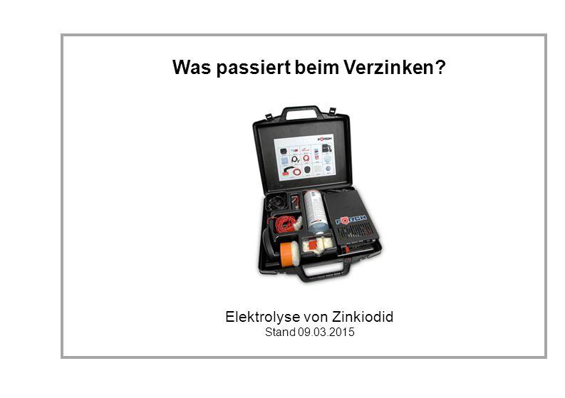 Was passiert beim Verzinken? Elektrolyse von Zinkiodid Stand 09.03.2015