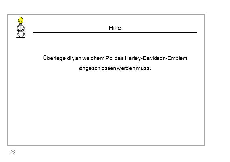 Überlege dir, an welchem Pol das Harley-Davidson-Emblem angeschlossen werden muss. 29 Hilfe