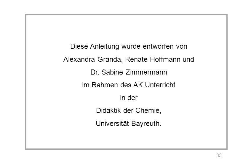 Diese Anleitung wurde entworfen von Alexandra Granda, Renate Hoffmann und Dr. Sabine Zimmermann im Rahmen des AK Unterricht in der Didaktik der Chemie